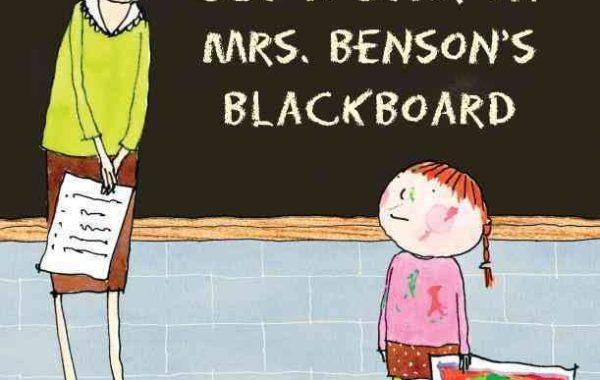 I ill Never Get a Star on Mrs. Bensons's Blackboard  by Jennifer K. Mann