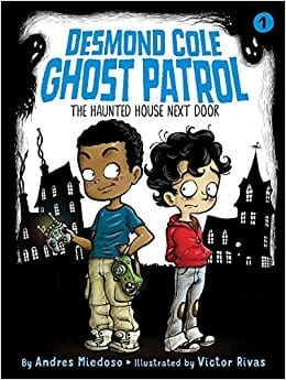 Desmond Cole, Ghost Patrol:  The Haunted House Next Door by Andres Miedoso