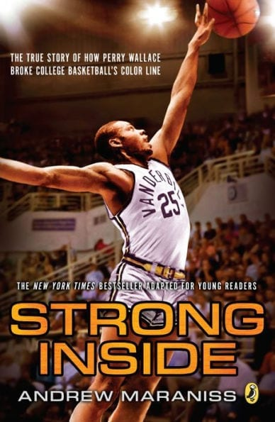 Strong Inside: The True Story of How Perry Wallace Broke College Basketball's Color Line (Young Readers Edition) by Andrew Maraniss