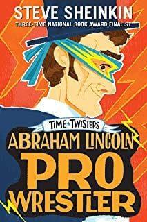 Abraham Lincoln:  Pro Wrestler
